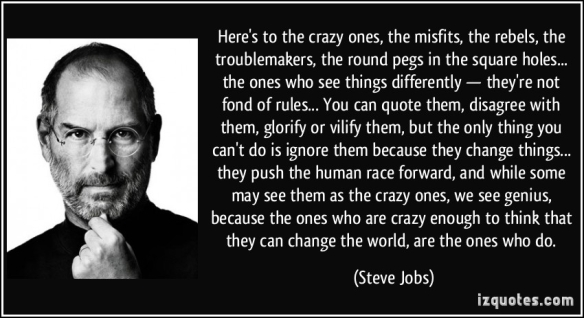 quote-here-s-to-the-crazy-ones-the-misfits-the-rebels-the-troublemakers-the-round-pegs-in-the-square-steve-jobs-283977